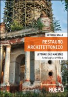 Restauro architettonico. Letture dai maestri, antologia critica - Galli Letizia