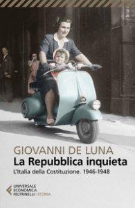 Copertina di 'La Repubblica inquieta. L'Italia della Costituzione. 1946-1948'