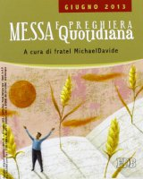 Messa quotidiana. Riflessioni di fratel MichaelDavide. Giugno 2013 - MichaelDavide Semeraro