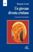 Un giovane diventa cristiano. L'esperienza di Sant'Agostino. Lettera pastorale per l'anno 2003-2004 - Corti Renato