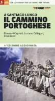 A Santiago lungo il cammino portoghese - Luciano Callegari, Irina Bezzi...