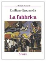 La fabbrica - Bazzanella Emiliano