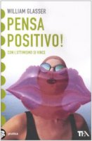 Pensa positivo! - Glasser William