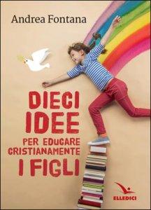 Copertina di 'Dieci idee per educare cristianamente'