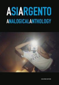 Copertina di 'Asia Argento. Analogical anthology. Catalogo della mostra (Torino, 23 aprile-27 maggio 2019)'