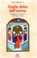 Ospite dolce dell'anima. Preghiere e invocazioni allo Spirito Santo - Guglielmoni Luigi
