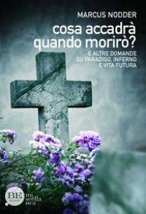 Copertina di 'Cosa accadrà quando morirò?. E altre domande su paradiso, inferno e vita futura'