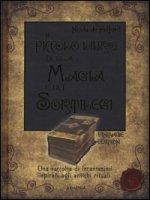 Il piccolo libro della magia e dei sortilegi - De Pulford Nicola