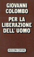 Per la liberazione dell'uomo - Giovanni Colombo