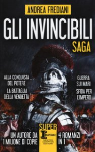 Copertina di 'Gli invincibili. Saga: Alla conquista del potere-La battaglia della vendetta-Guerra sui mari-Sfida per l'impero'