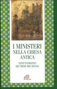 Copertina di 'I ministeri nella Chiesa antica. Testi patristici dei primi tre secoli'