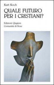 Copertina di 'Quale futuro per i cristiani? Sfide e opportunità'