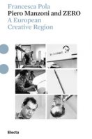 Piero Manzoni and ZERO. A european creative region. Ediz. illustrata. Con DVD video - Pola Francesca