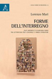 Copertina di 'Forme dell'interregno. Past Imperfect di Nuruddin Farah tra letteratura post-coloniale e world literature. Testo inglese a fronte'