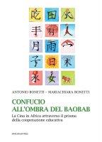 Confucio all'ombra del baobab - Antonio  Bonetti, Mariachiara Bonetti