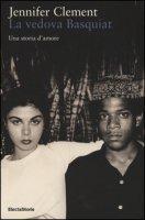La vedova Basquiat. Una storia d'amore - Clement Jennifer