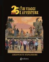 25 anni di viaggi e avventure - Ciboldi Luciana, Di Marco Marco, Pattarin Roberto