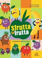 Sfrutta la frutta - Daniela Cologgi , Vittorio Giannelli