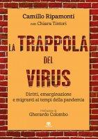 Trappola del virus. Diritti, emarginazione e migranti ai tempi della pandemia. (La) - Camillo Ripamonti , Chiara Tintori