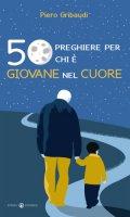 50 preghiere per chi � giovane nel cuore - Piero Gribaudi