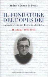 Copertina di 'Il fondatore dell'Opus Dei. La biografia di san Josemaría Escrivá [vol_2] / 1936-1946'