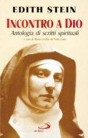 Incontro a Dio. Antologia di scritti spirituali - Stein Edith