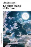 La terza faccia della luna - Negri Claudio