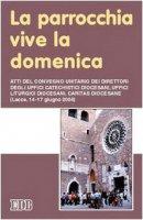 La parrocchia vive la domenica. Atti del Convegno (Lecce, 14-17 giugno 2004)