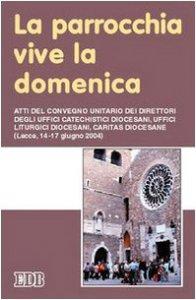 Copertina di 'La parrocchia vive la domenica. Atti del Convegno (Lecce, 14-17 giugno 2004)'