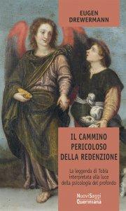 Copertina di 'Il cammino pericoloso della redenzione. La leggenda di Tobia interpretata alla luce della psicologia del profondo'