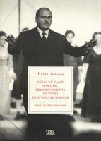 «Senza un pazzo come me, immodestamente un poeta dell'organizzazione». 1919-1981 - Grassi Paolo
