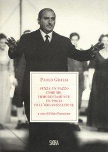 Copertina di '«Senza un pazzo come me, immodestamente un poeta dell'organizzazione». 1919-1981'