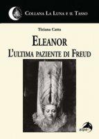 Eleanor l'ultima paziente di Freud - Catta Tiziana