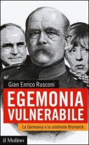 Copertina di 'Egemonia vulnerabile. La Germania e la sindrome Bismark'