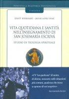 Vita quotidiana e santità nell'insegnamento di san Josemaria Escrivà, vol. 3 - Burkhart E., Lopez Diaz J.