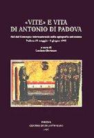 """""""Vite"""" e vita di Antonio di Padova. Atti del Convegno internazionale sulla agiografia antoniana (Padova, 29 maggio-1 giugno 1995)"""