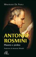 Antonio Rosmini. Maestro e profeta - Maurizio de Paoli