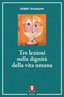 Tre lezioni sulla dignità della vita umana - Robert Spaemann