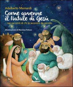 Copertina di 'Come avvenne il Natale di Gesù nei racconti di chi lo incontrò da piccolo'