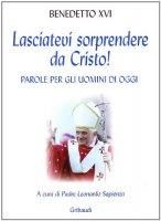 Lasciatevi sorprendere da Cristo! - Benedetto XVI (Joseph Ratzinger)