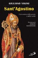 Sant'Agostino. L'avventura della grazia e della carità - Vigini Giuliano