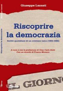 Copertina di 'Riscoprire la democrazia. Scritti quotidiani di un cristiano laico (1984-1986)'