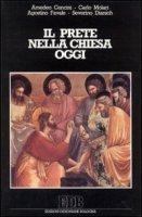 Il prete nella Chiesa oggi - Amedeo Cencini, Carlo Molari, Agostino Favale, Severino Dianich