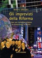 Gli imprevisti della Riforma - Brad S. Gregory