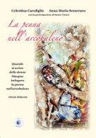 La penna nell'arcobaleno - Carofiglio Celestina, Semeraro Anna M., Vetturi Santa