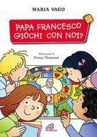 Papa Francesco giochi con noi? - Maria Vago
