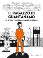 Il ragazzo di Guantanamo. La vera storia di Mohammed El-Gorani - Tubiana Jérôme, Franc Alexandre