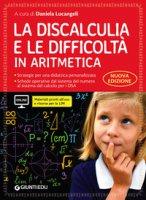 La discalculia e le difficoltà in aritmetica. Guida con workbook. Con espansione online