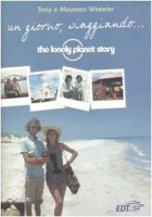 Un giorno, viaggiando... The Lonely Planet story - Wheeler Tony,  Wheeler Maureen
