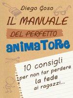 Il manuale del perfetto animatore - Diego Goso